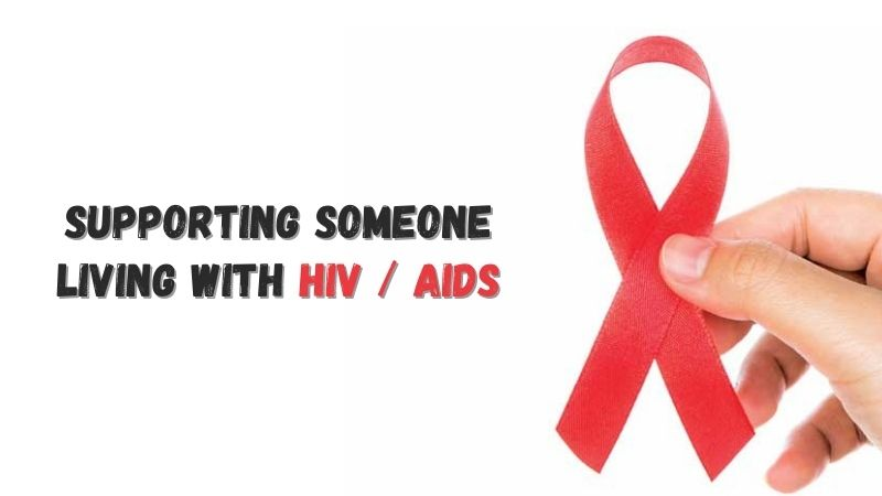 Supporting Someone Living with HIV and AIDS