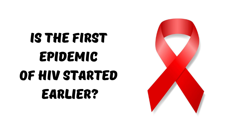 Is the First Epidemic of HIV Started Earlier